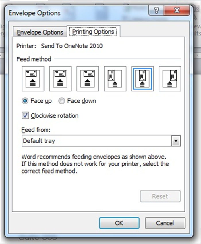 "There is another tab ""Printing Options"" on the same window .  Click on the picture of the way you put your envelopes in the printer tray.  *So you don't forget which way you chose, put your envelopes in the tray, that way, now.  Make your choice and click the ""OK"" button"